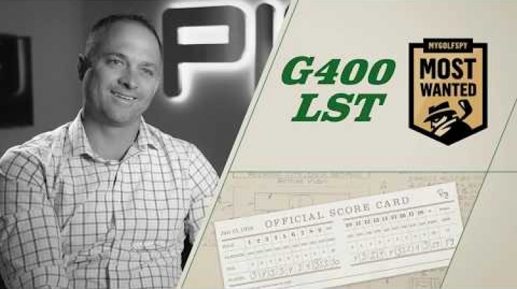 59 Seconds: G400 LST; MyGolfSpy's Most Wanted
