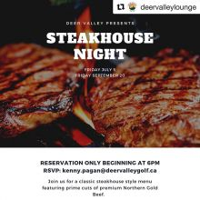 It's Steakhouse Night tonight at Deer Valley Restaurant and Lounge!  Grab your favorite people, and bring them with you for an amazing meal and spectacular scenery!  You don't want to miss this one! Email Kenny.pagan@deervalleygolf.ca to make your res